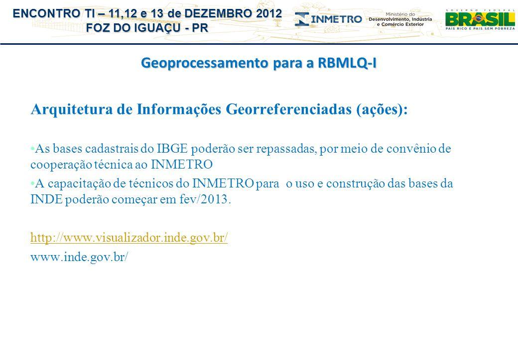 ENCONTRO TI – 11,12 e 13 de DEZEMBRO 2012 FOZ DO IGUAÇU - PR Geoprocessamento para a RBMLQ-I Arquitetura de Informações Georreferenciadas (ações): As