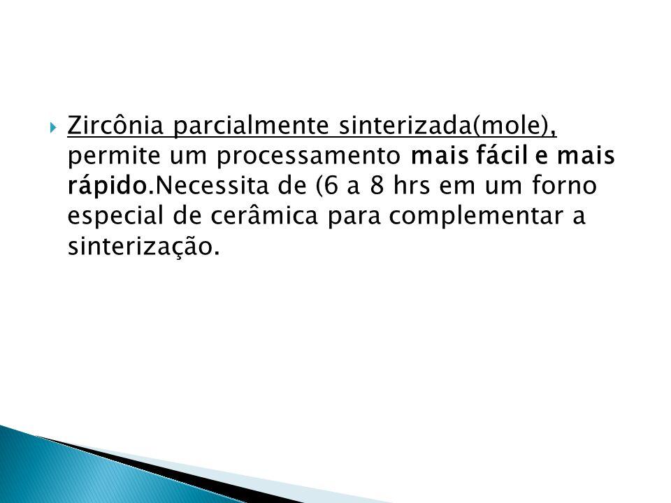  Zircônia parcialmente sinterizada(mole), permite um processamento mais fácil e mais rápido.Necessita de (6 a 8 hrs em um forno especial de cerâmica
