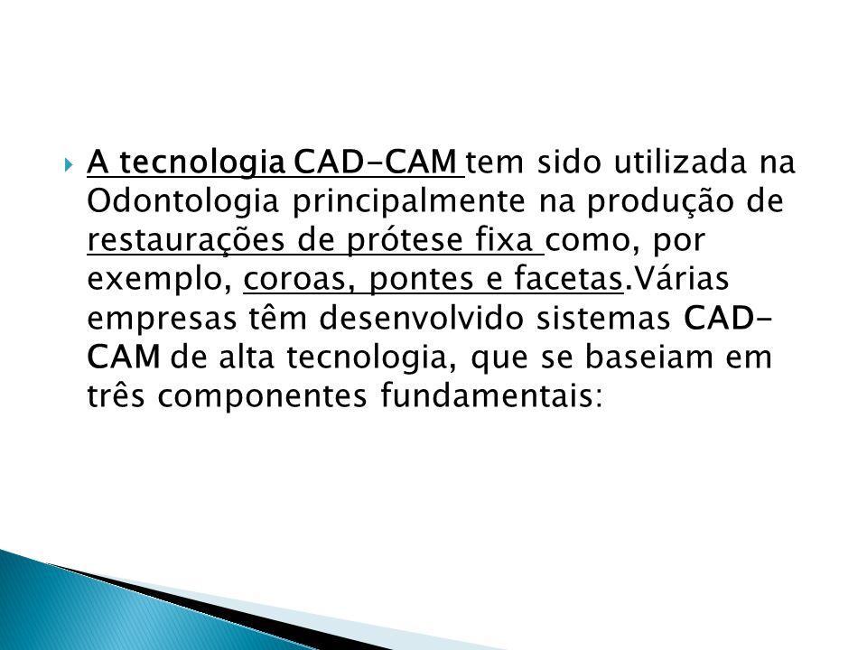 A tecnologia CAD-CAM tem sido utilizada na Odontologia principalmente na produção de restaurações de prótese fixa como, por exemplo, coroas, pontes