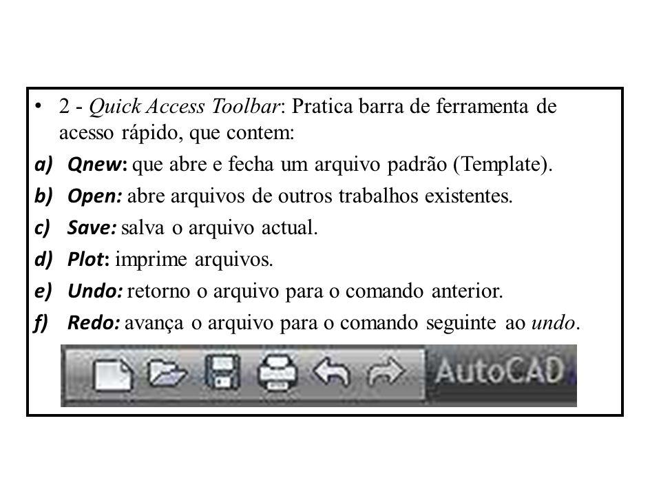 2 - Quick Access Toolbar: Pratica barra de ferramenta de acesso rápido, que contem: a)Qnew: que abre e fecha um arquivo padrão (Template). b)Open: abr