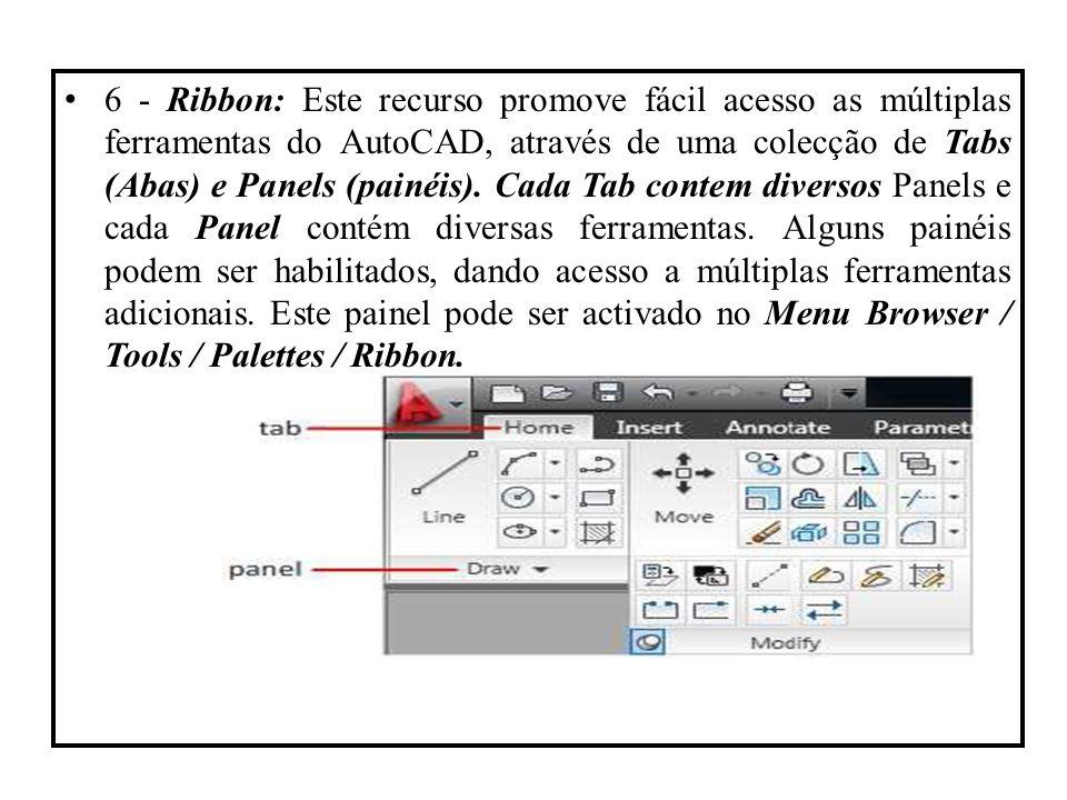 6 - Ribbon: Este recurso promove fácil acesso as múltiplas ferramentas do AutoCAD, através de uma colecção de Tabs (Abas) e Panels (painéis). Cada Tab