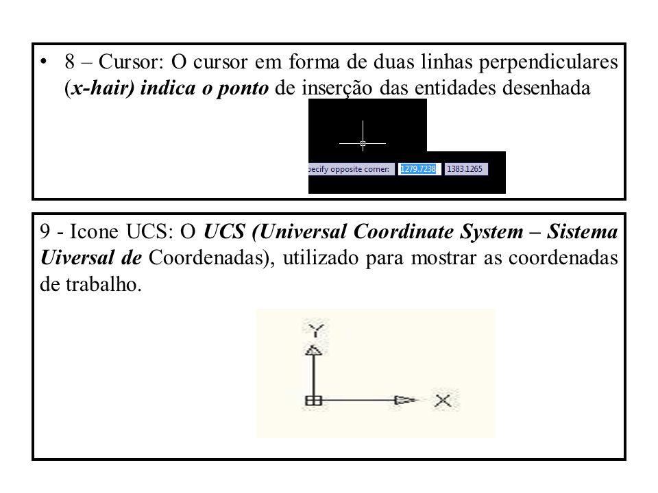 8 – Cursor: O cursor em forma de duas linhas perpendiculares (x-hair) indica o ponto de inserção das entidades desenhada 9 - Icone UCS: O UCS (Univers