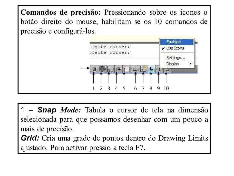 Comandos de precisão: Pressionando sobre os ícones o botão direito do mouse, habilitam se os 10 comandos de precisão e configurá-los. 1 – Snap Mode: T