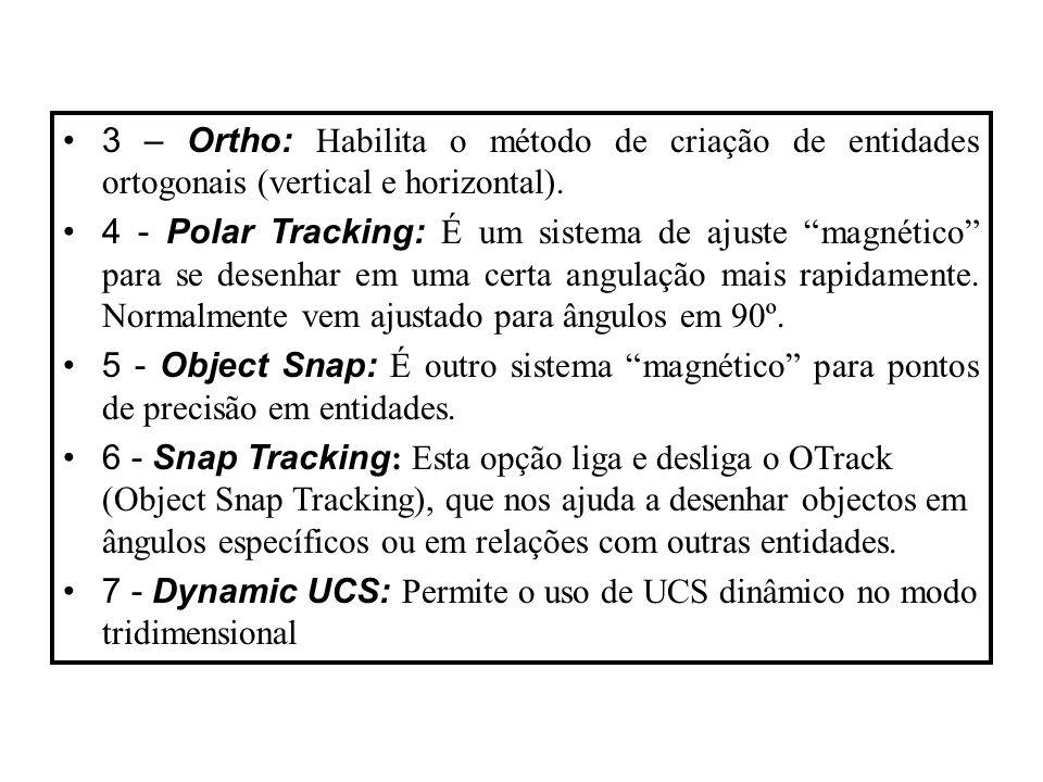 """3 – Ortho: Habilita o método de criação de entidades ortogonais (vertical e horizontal). 4 - Polar Tracking: É um sistema de ajuste """"magnético"""" para s"""