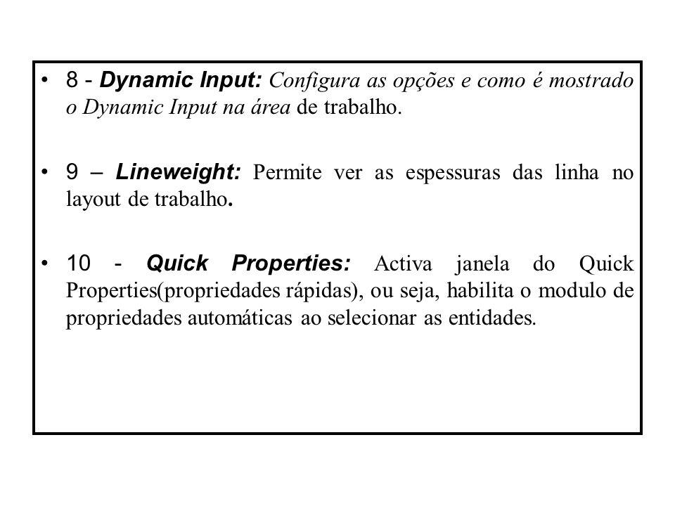 8 - Dynamic Input: Configura as opções e como é mostrado o Dynamic Input na área de trabalho. 9 – Lineweight: Permite ver as espessuras das linha no l