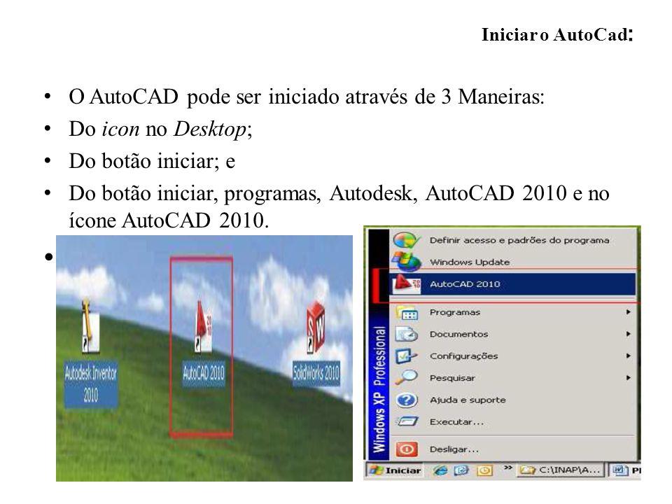 O AutoCAD pode ser iniciado através de 3 Maneiras: Do icon no Desktop; Do botão iniciar; e Do botão iniciar, programas, Autodesk, AutoCAD 2010 e no íc