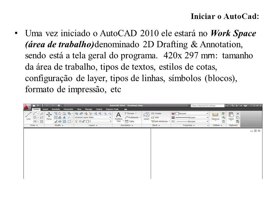Uma vez iniciado o AutoCAD 2010 ele estará no Work Space (área de trabalho)denominado 2D Drafting & Annotation, sendo está a tela geral do programa. 4
