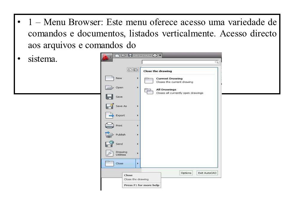1 – Menu Browser: Este menu oferece acesso uma variedade de comandos e documentos, listados verticalmente. Acesso directo aos arquivos e comandos do s
