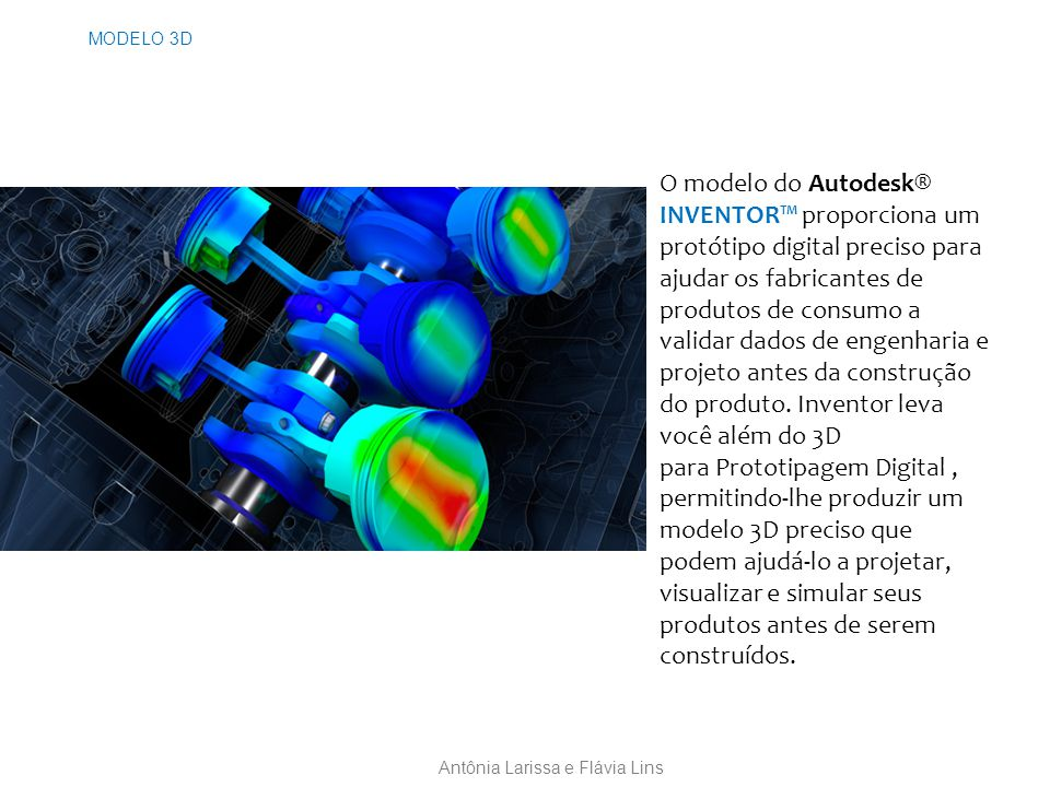 MODELO 3D O modelo do Autodesk® INVENTOR™ proporciona um protótipo digital preciso para ajudar os fabricantes de produtos de consumo a validar dados de engenharia e projeto antes da construção do produto.