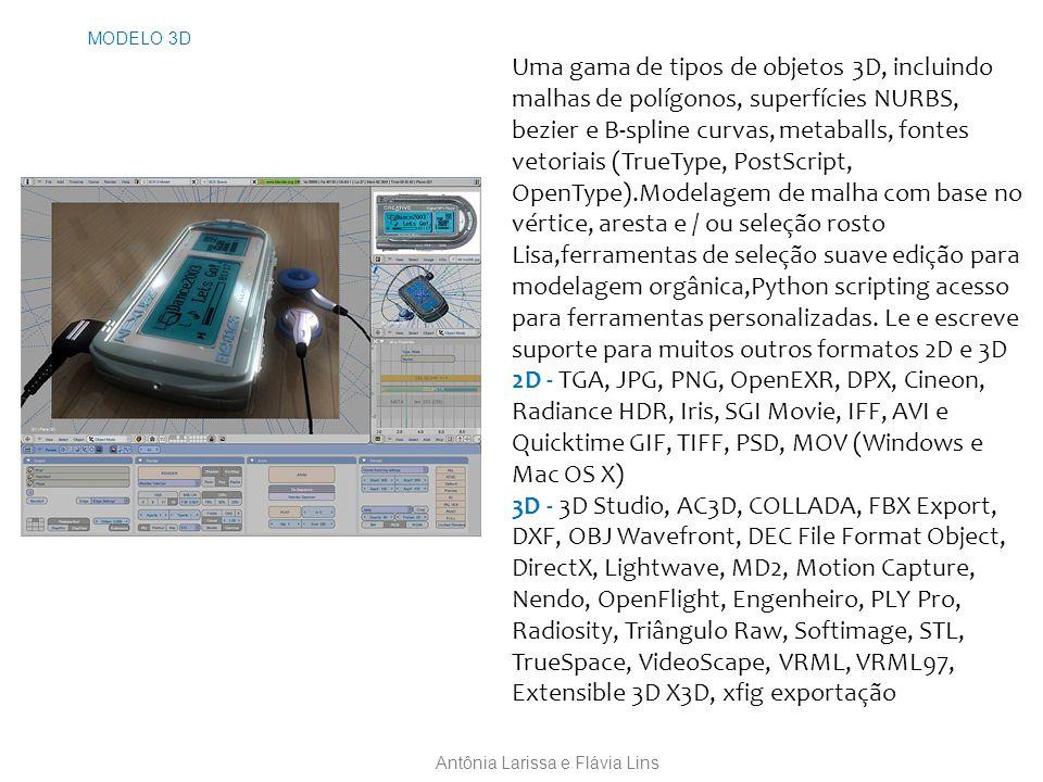 MODELO 3D Uma gama de tipos de objetos 3D, incluindo malhas de polígonos, superfícies NURBS, bezier e B-spline curvas, metaballs, fontes vetoriais (TrueType, PostScript, OpenType).Modelagem de malha com base no vértice, aresta e / ou seleção rosto Lisa,ferramentas de seleção suave edição para modelagem orgânica,Python scripting acesso para ferramentas personalizadas.