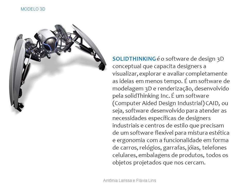 MODELO 3D Antônia Larissa e Flávia Lins SOLIDTHINKING é o software de design 3D conceptual que capacita designers a visualizar, explorar e avaliar completamente as ideias em menos tempo.
