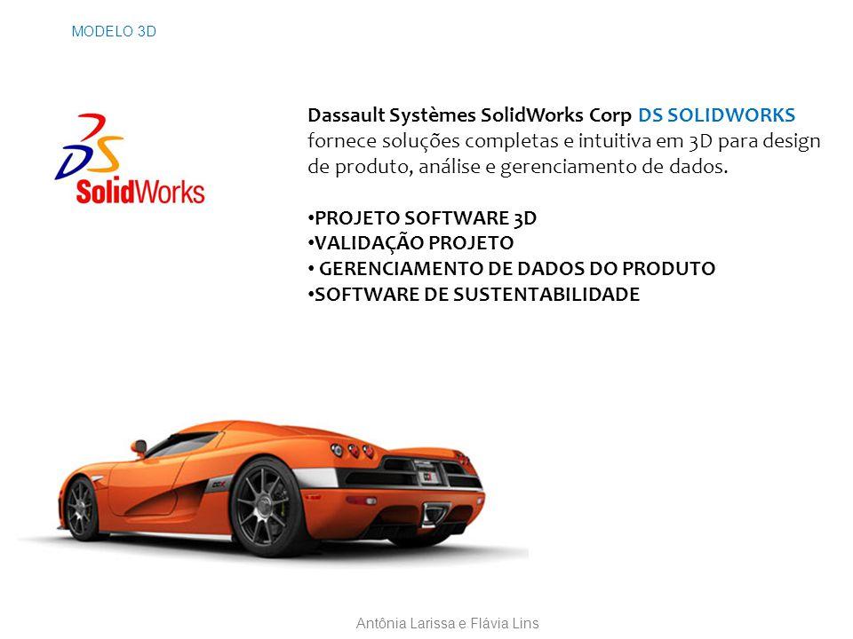 MODELO 3D Antônia Larissa e Flávia Lins Dassault Systèmes SolidWorks Corp DS SOLIDWORKS fornece soluções completas e intuitiva em 3D para design de produto, análise e gerenciamento de dados.