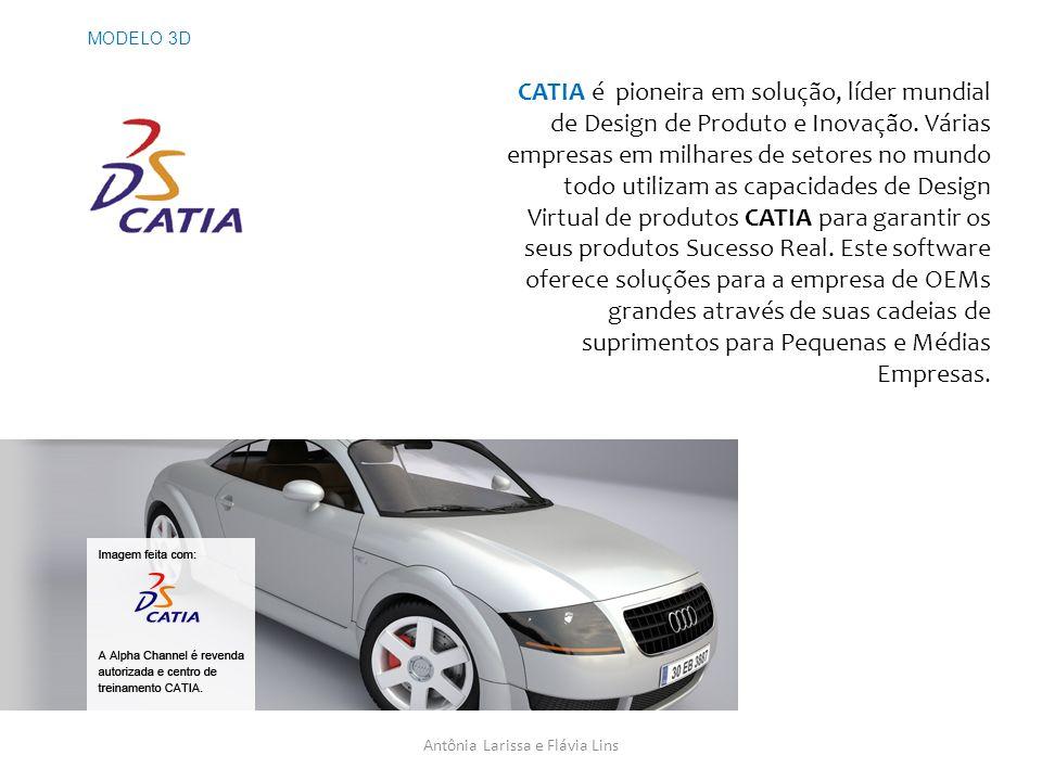 Antônia Larissa e Flávia Lins MODELO 3D CATIA é pioneira em solução, líder mundial de Design de Produto e Inovação.
