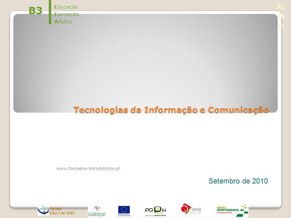 Escola EB2,3 do VISO Tecnologias da Informação e Comunicação www.Conceitos-Introdutórios.pt Setembro de 2010 B3 Educação Formação Adultos AL 10 11
