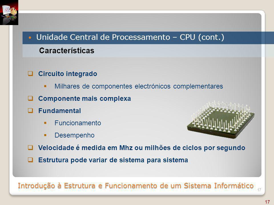 Introdução à Estrutura e Funcionamento de um Sistema Informático Unidade Central de Processamento – CPU (cont.) 17 Características  Circuito integrad