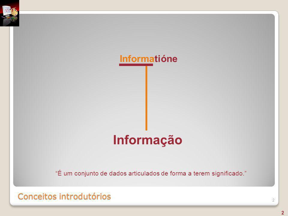 """Conceitos introdutórios 2 Informatióne Informação """"É um conjunto de dados articulados de forma a terem significado."""" 2"""