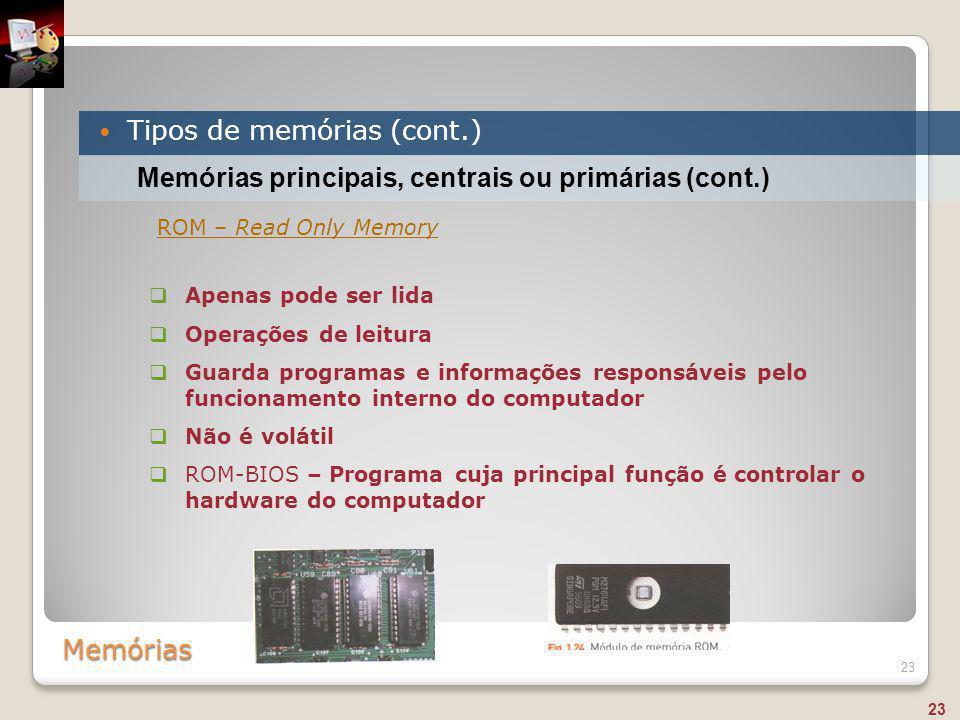 Memórias Tipos de memórias (cont.) 23 Memórias principais, centrais ou primárias (cont.)  Apenas pode ser lida  Operações de leitura  Guarda progra