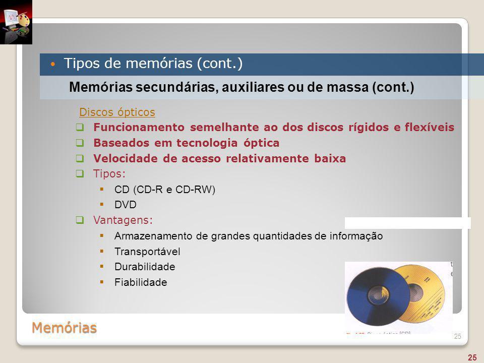 Memórias Tipos de memórias (cont.) 25 Memórias secundárias, auxiliares ou de massa (cont.)  Funcionamento semelhante ao dos discos rígidos e flexívei