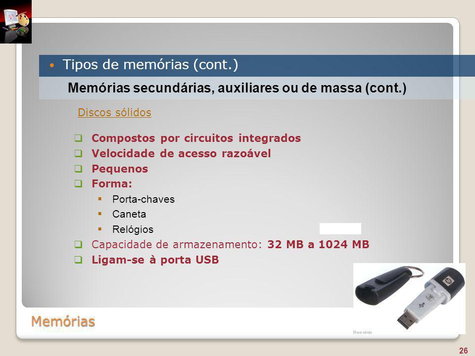 Memórias Tipos de memórias (cont.) 26 Memórias secundárias, auxiliares ou de massa (cont.)  Compostos por circuitos integrados  Velocidade de acesso