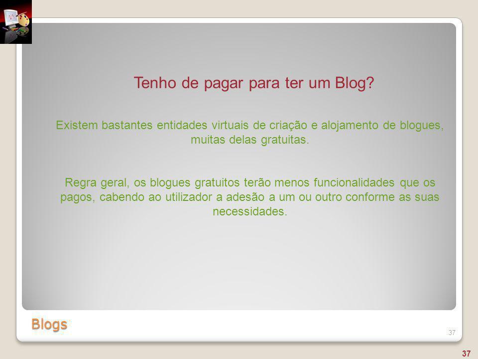 Blogs 37 Tenho de pagar para ter um Blog? Existem bastantes entidades virtuais de criação e alojamento de blogues, muitas delas gratuitas. Regra geral