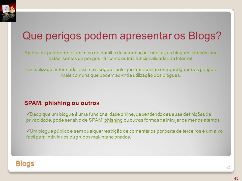 Blogs 43 Que perigos podem apresentar os Blogs? Apesar de poderem ser um meio de partilha de informação e ideias, os blogues também não estão isentos