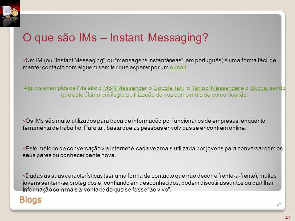 """Blogs 47 O que são IMs – Instant Messaging? Um IM (ou """"Instant Messaging"""", ou """"mensagens instantâneas"""", em português) é uma forma fácil de manter cont"""