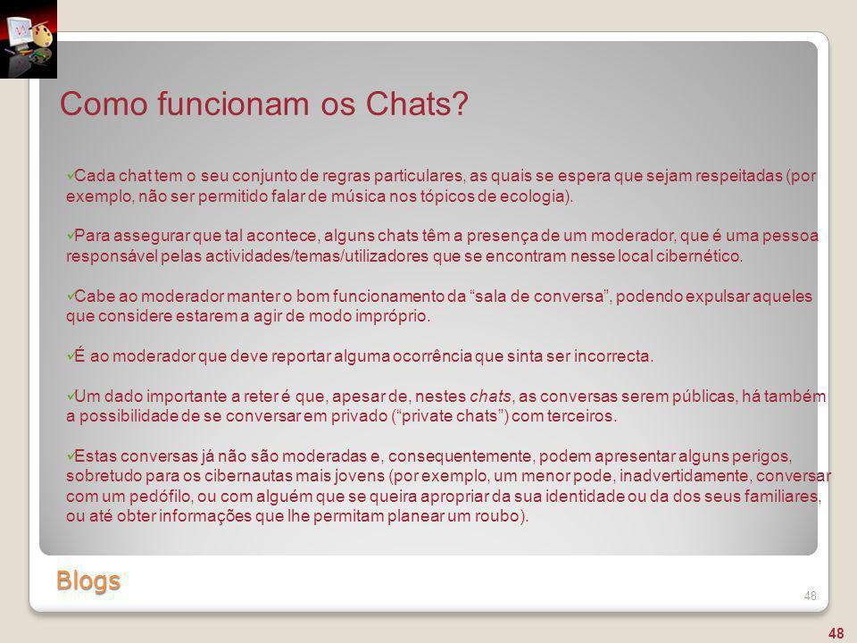 Blogs 48 Como funcionam os Chats? Cada chat tem o seu conjunto de regras particulares, as quais se espera que sejam respeitadas (por exemplo, não ser