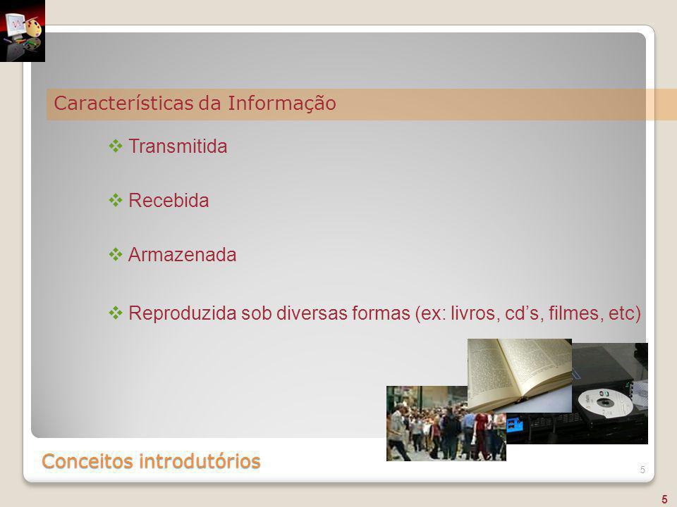 Conceitos introdutórios 5  Transmitida  Recebida  Armazenada  Reproduzida sob diversas formas (ex: livros, cd's, filmes, etc) Características da I