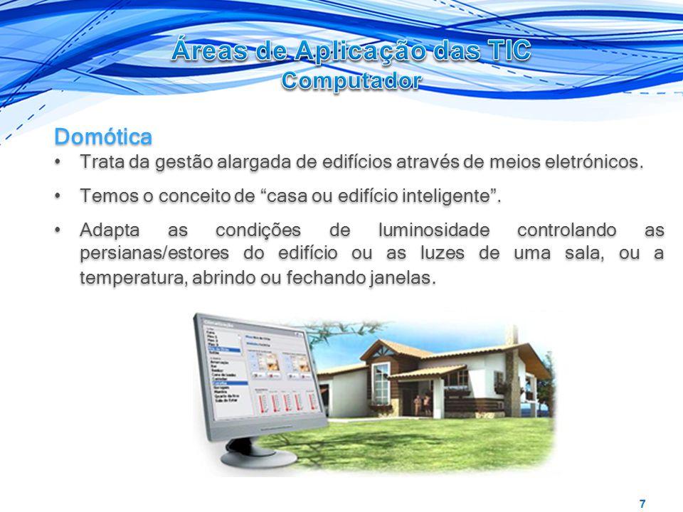 Domótica Trata da gestão alargada de edifícios através de meios eletrónicos.