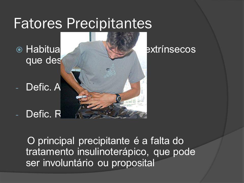 Fatores Precipitantes  Habitualmente, há fatores extrínsecos que desencadeiam a CAD: - Defic. Absoluta de insulina - Defic. Relativa de insulina O pr