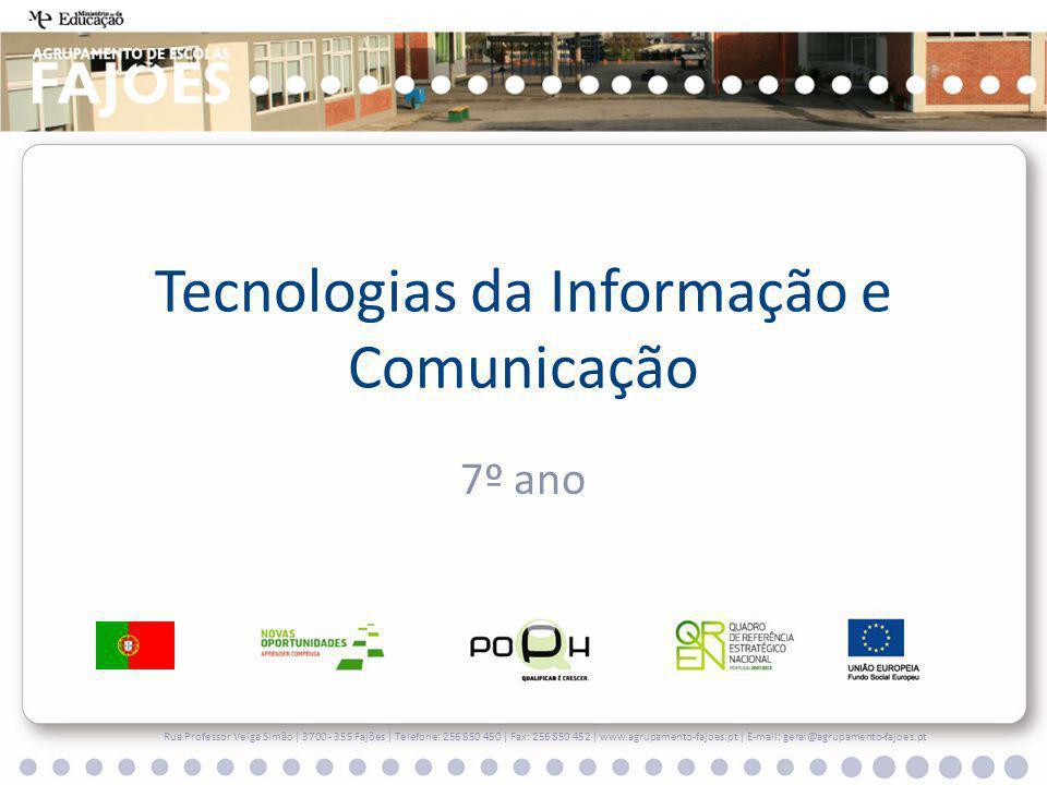 Tecnologias da Informação e Comunicação 7º ano Rua Professor Veiga Simão | 3700 - 355 Fajões | Telefone: 256 850 450 | Fax: 256 850 452 | www.agrupamento-fajoes.pt | E-mail: geral@agrupamento-fajoes.pt