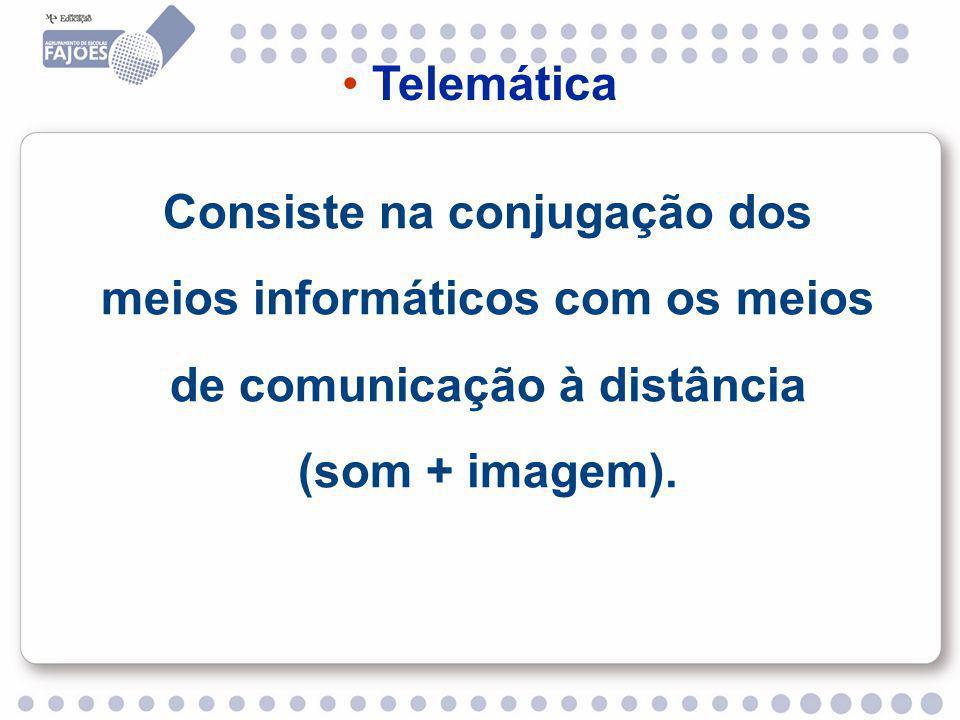 Consiste na conjugação dos meios informáticos com os meios de comunicação à distância (som + imagem).