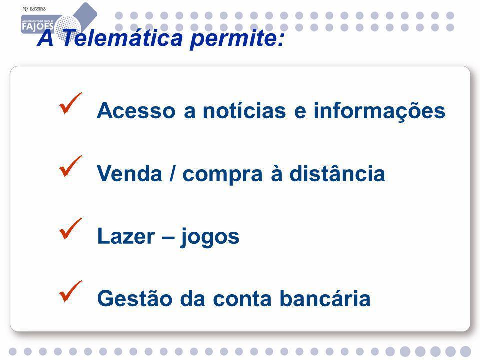 Acesso a notícias e informações Venda / compra à distância Lazer – jogos Gestão da conta bancária A Telemática permite: