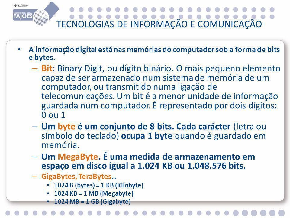 TECNOLOGIAS DE INFORMAÇÃO E COMUNICAÇÃO A informação digital está nas memórias do computador sob a forma de bits e bytes.