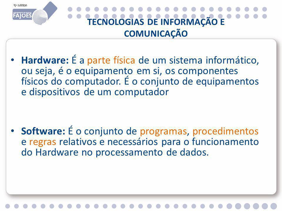 TECNOLOGIAS DE INFORMAÇÃO E COMUNICAÇÃO Hardware: É a parte física de um sistema informático, ou seja, é o equipamento em si, os componentes físicos do computador.