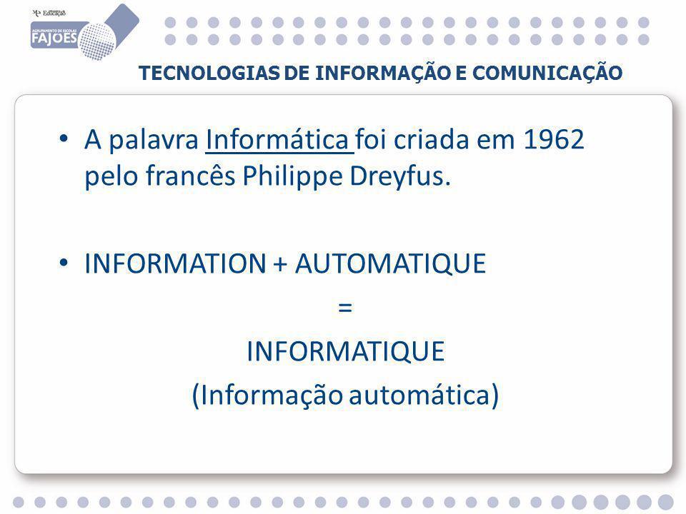 A palavra Informática foi criada em 1962 pelo francês Philippe Dreyfus.