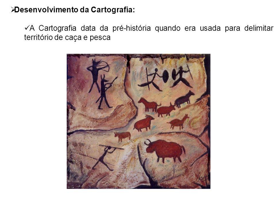  Desenvolvimento da Cartografia: A Cartografia data da pré-história quando era usada para delimitar território de caça e pesca