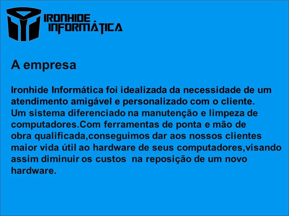 A empresa Ironhide Informática foi idealizada da necessidade de um atendimento amigável e personalizado com o cliente. Um sistema diferenciado na manu