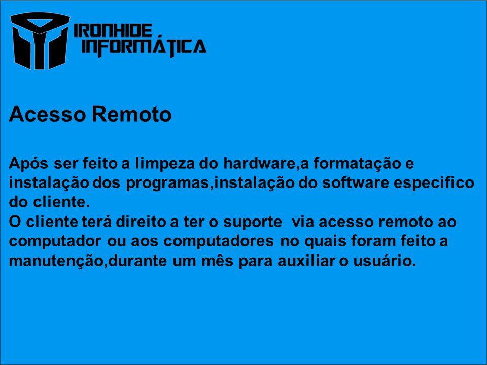 Acesso Remoto Após ser feito a limpeza do hardware,a formatação e instalação dos programas,instalação do software especifico do cliente. O cliente ter