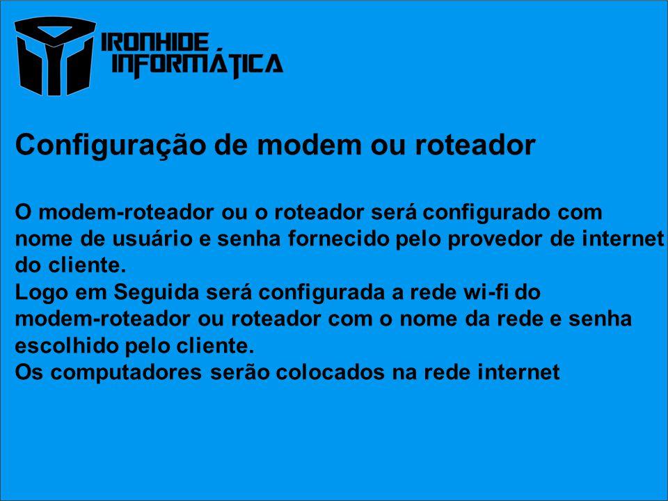 Configuração de modem ou roteador O modem-roteador ou o roteador será configurado com nome de usuário e senha fornecido pelo provedor de internet do cliente.