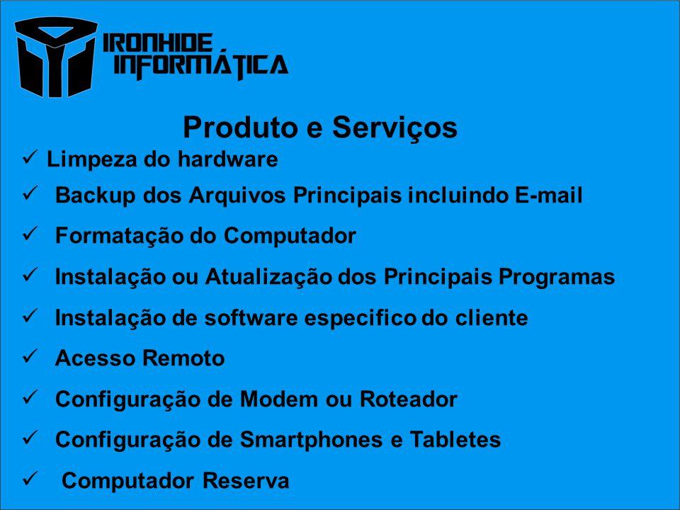 Produto e Serviços Limpeza do hardware Backup dos Arquivos Principais incluindo E-mail Formatação do Computador Instalação ou Atualização dos Principa