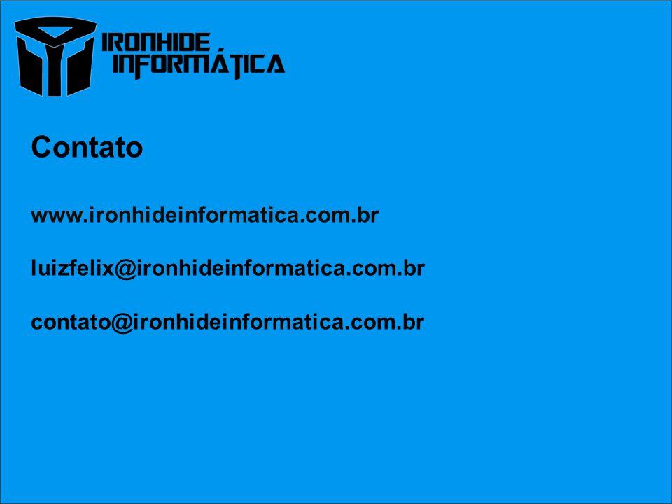 Contato www.ironhideinformatica.com.br luizfelix@ironhideinformatica.com.br contato@ironhideinformatica.com.br