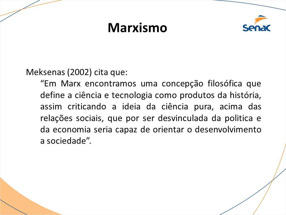 """Meksenas (2002) cita que: """"Em Marx encontramos uma concepção filosófica que define a ciência e tecnologia como produtos da história, assim criticando"""