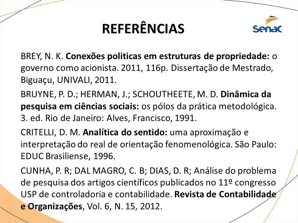 REFERÊNCIAS BREY, N. K. Conexões politicas em estruturas de propriedade: o governo como acionista. 2011, 116p. Dissertação de Mestrado, Biguaçu, UNIVA