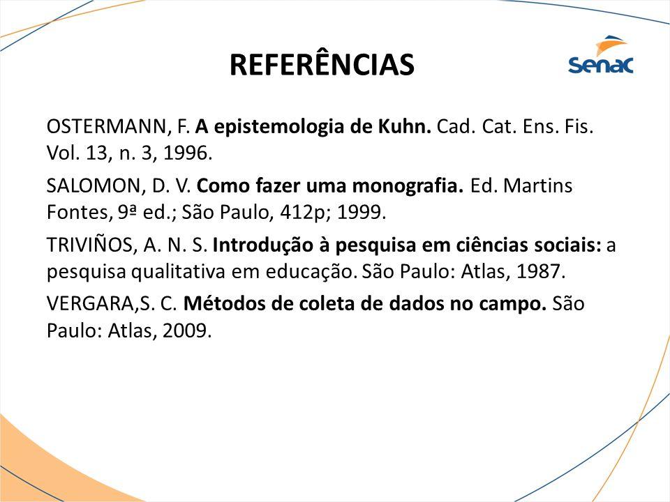 REFERÊNCIAS OSTERMANN, F. A epistemologia de Kuhn. Cad. Cat. Ens. Fis. Vol. 13, n. 3, 1996. SALOMON, D. V. Como fazer uma monografia. Ed. Martins Font