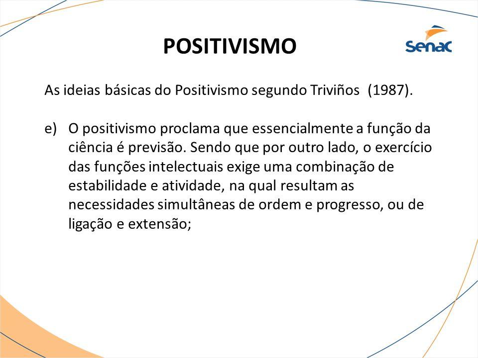 POSITIVISMO As ideias básicas do Positivismo segundo Triviños (1987). e)O positivismo proclama que essencialmente a função da ciência é previsão. Send