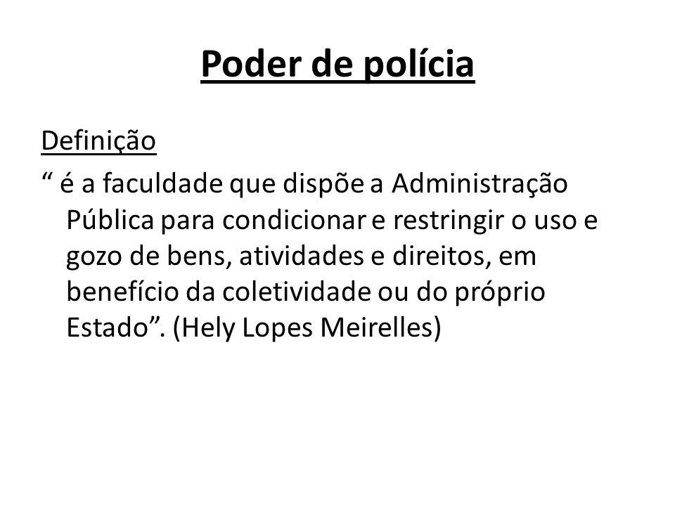 Poder de polícia Definição é a faculdade que dispõe a Administração Pública para condicionar e restringir o uso e gozo de bens, atividades e direitos, em benefício da coletividade ou do próprio Estado .
