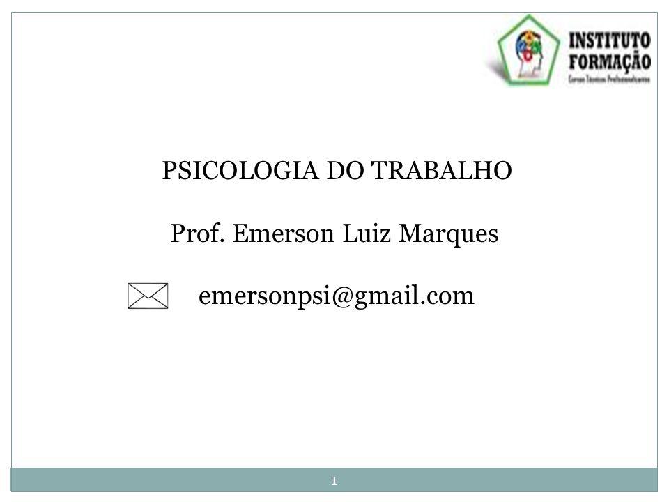 PSICOLOGIA DO TRABALHO Prof. Emerson Luiz Marques emersonpsi@gmail.com 1
