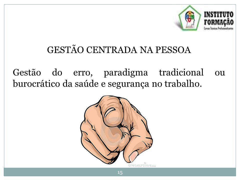 GESTÃO CENTRADA NA PESSOA Gestão do erro, paradigma tradicional ou burocrático da saúde e segurança no trabalho.
