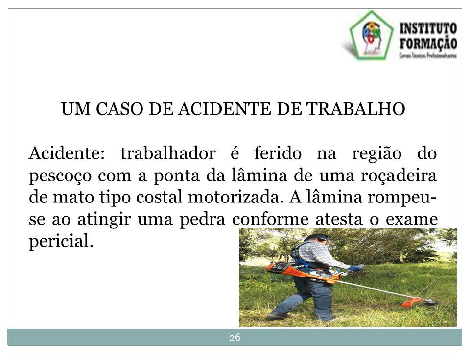 UM CASO DE ACIDENTE DE TRABALHO Acidente: trabalhador é ferido na região do pescoço com a ponta da lâmina de uma roçadeira de mato tipo costal motorizada.